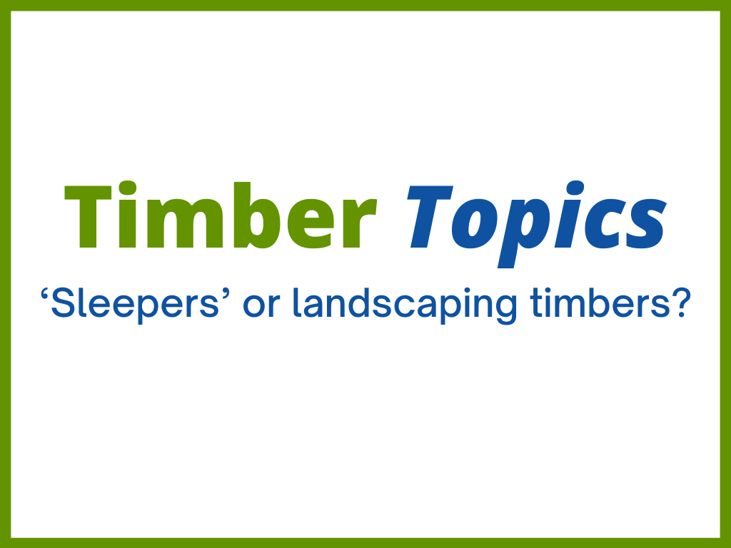 Timber topics 'Sleepers' or landscaping timbers?